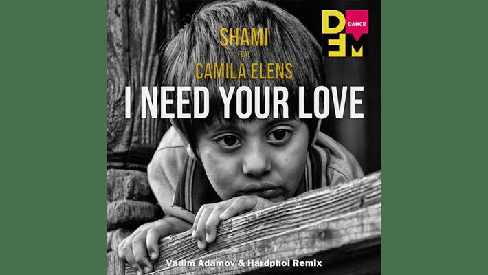 SHAMI feat. Camila Elens - I need your love (Vadim Adamov & Hardphol Remix)